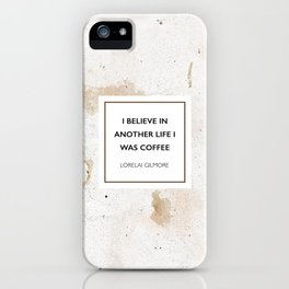 I believe in another life I was coffee iPhone Case