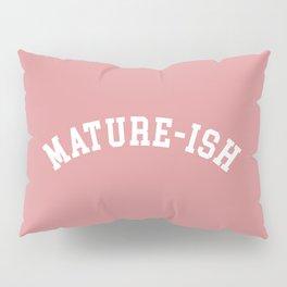 Mature-ish Funny Quote Pillow Sham
