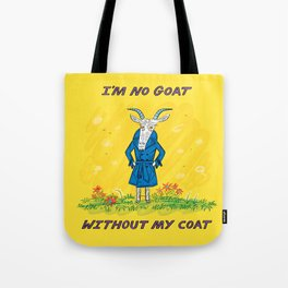 I'm No Goat Without My Coat Tote Bag