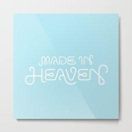 Made in Heaven Metal Print