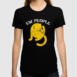 Ew people Funny Cat Gift for Women Feline Lovers, Pets and Kitty Owners who like Meowy Animals T-shirt