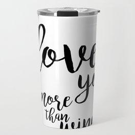 I love you more than wine Travel Mug
