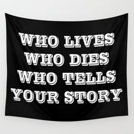 Who Lives Who Dies Wall Tapestry