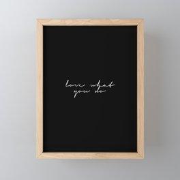 love what you do. / black Framed Mini Art Print