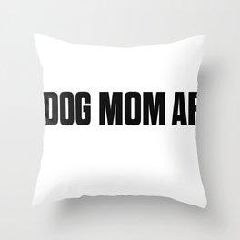 Dog Mom AF Throw Pillow