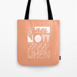 If not now then when lettering Tote Bag