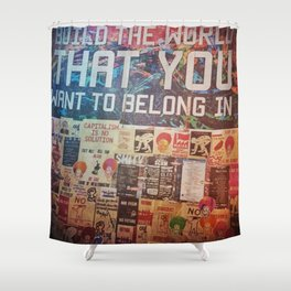 Build the world that you want to belong I Shower Curtain