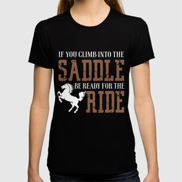 If You Climb Into The Saddle T-shirt