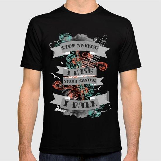 Stop Saying I Wish... T-shirt
