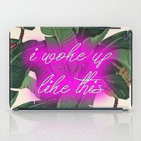 i woke up like this iPad Cases featuring I Woke Up Like This by Mark Baker-Sanchez