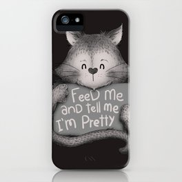 Feed Me And Tell Me I'm Pretty Cat iPhone Case