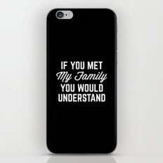 If You Met My Family Funny Quote iPhone & iPod Skin