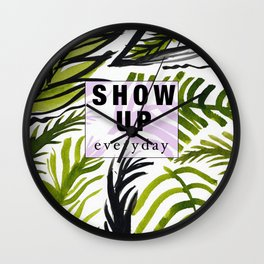 Show up Everyday Wall Clock