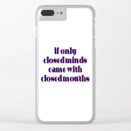 If Only Closed Minds Came with Closed Mouths Purple Text Clear iPhone Case