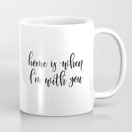 HOME IS WHERE I'M WITH YOU Coffee Mug