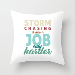 Geographical Storm Chaser Weather Condition Gift Storm Chasing Is Like A Job Only Harder Throw Pillow