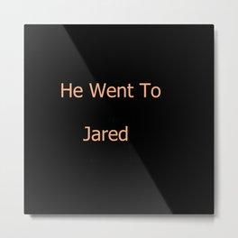 He Went To Jared Metal Print