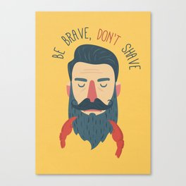 Be brave, don't shave Canvas Print