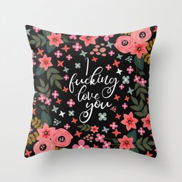I Fucking Love You, Funny Pretty Quote Throw Pillow