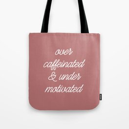 Over caffeinated & under motivated. Tote Bag