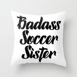 badass soccer sister Throw Pillow