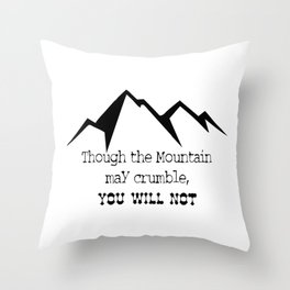 Though the mountain may crumble, you will not Throw Pillow