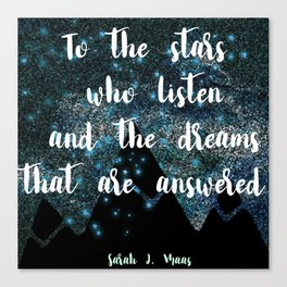 To the Stars who listen and the dreams that are answered Canvas Print
