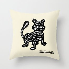 There 's nothing wrong about selfishness Throw Pillow