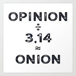 Pi day Opinon / Pi = Onion Math Joke Art Print