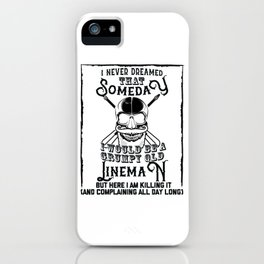I Never Dreamed I Would Be a Grumpy Old Lineman! But Here I am Killing It Funny Lineman Shirt iPhone Case