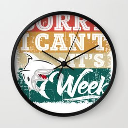 Sharks Week - Sorry I can't for Shark Lover Wall Clock