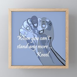 When You Can't Stand Any More ...  Kneel Framed Mini Art Print