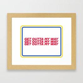 get outtamy way Framed Art Print