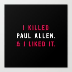 American Psycho - I killed Paul Allen. And I liked it. Canvas Print