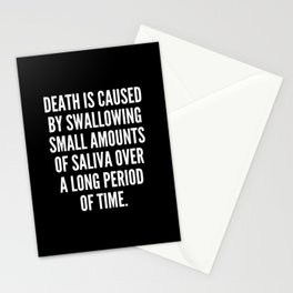 Death is caused by swallowing small amounts of saliva over a long period of time Stationery Cards