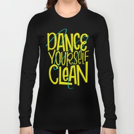 Dance Yourself Clean Long Sleeve T-shirt