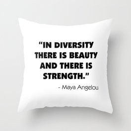 """In Diversity There is Beauty and There is Strength"" -  Maya Angelou Throw Pillow"