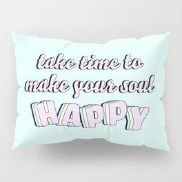Make Your Soul Happy Pillow Sham