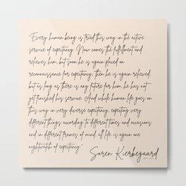 24 |Soren Kierkegaard Quotes 200828 Existentialism Inspirational Motivational Philosophy Danish Metal Print