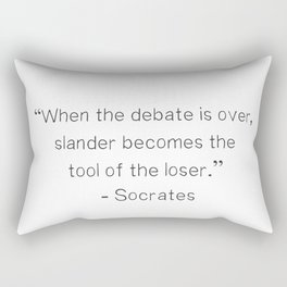 """""""When the debate is over, slander becomes the tool of the loser.""""  ― Socrates Rectangular Pillow"""
