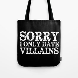 Sorry, I only date villains! (Inverted) Tote Bag