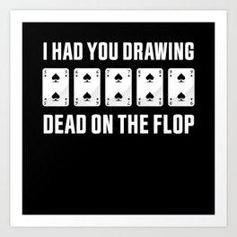 On the Flop   Funny Poker Gambling Gift Art Print