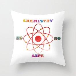 No Chemistry, No Life. Throw Pillow