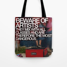 Beware of Artists; They Mix With All Classes of Society and Are Therefore Most Dangerous Poster Tote Bag