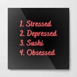 Stressed. Depressed. Sushi. Obsessed. Metal Print
