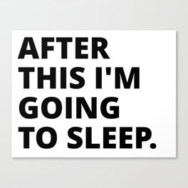 After this i'm going to sleep Canvas Print