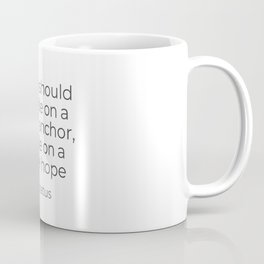 A ship should not ride on a single anchor - Epictetus Coffee Mug