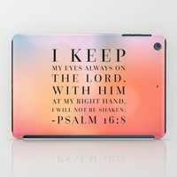 bible verses iPad Cases featuring Psalm 16:8 Bible Quote by Biblelicious