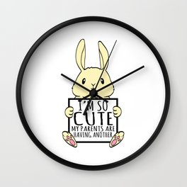 "A Cute Bunny Tee For Rabbit Lovers ""I'm So Cute My Parents Are Having Another"" T-shirt Design  Wall Clock"