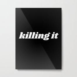killing it Metal Print
